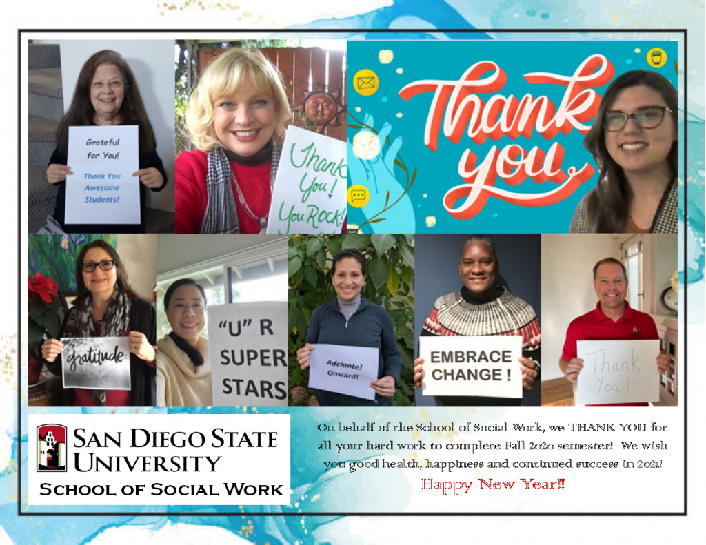 On Behalf of the School of Social Work , we thank you for all your hard work to complete the Fall 2020 semester. We wish you good health, happiness and continued success in 2021. Happy New Year!